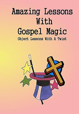 Amazing Lessons With Gospel Magic: Object Lessons With A Twist
