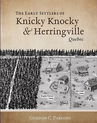 The Early Settlers of Knicky Knocky and Herringville, Quebec