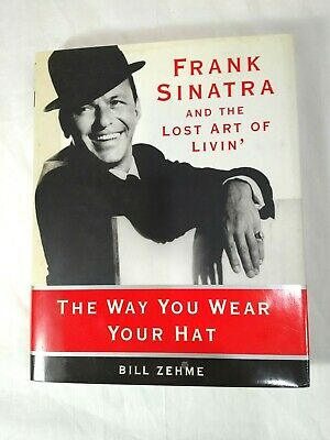 The Way You Wear Your Hat : Frank Sinatra and the Lost Art of Livin'