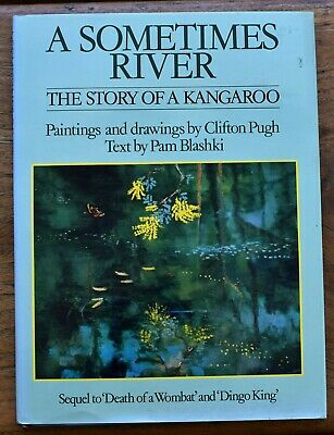 BOOK CLIFTON PUGH  A Sometimes  River The Story  of  a Kangaroo 1986  1st.ed.