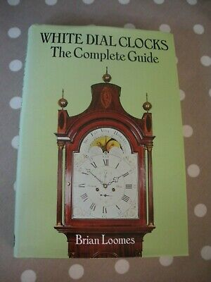 White Dial Clocks. The Complete Guide. Brian Loomes. Signed 2nd Edition. 1989.