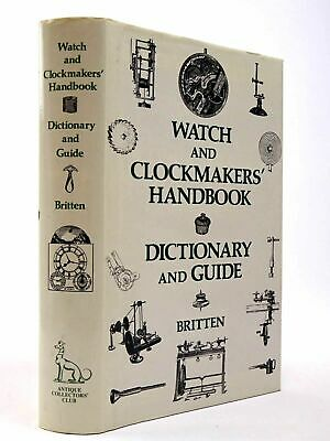 THE WATCH & CLOCK MAKERS' HANDBOOK, DICTIONARY AND GUIDE - Britten, F.J..