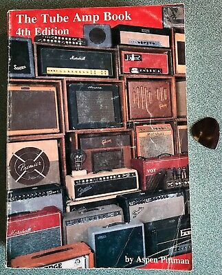 The Tube Amp Book 4th Edition by Aspen Pittman