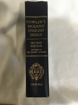 Fowlers Modern English Usage, Second Edition 1965, revised by Sir Ernest Cowers