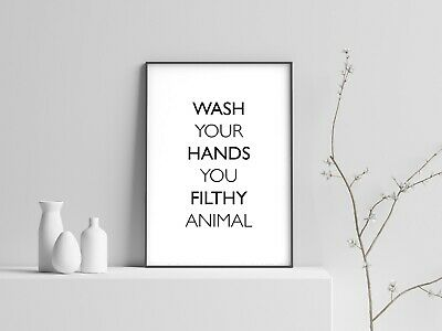 Wash your hands you filthy animal Toilet Bathroom funny Wall Art Print A4 gloss
