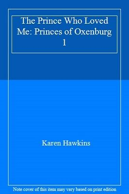 The Prince Who Loved Me: Princes of Oxenburg 1 By Karen Hawkins