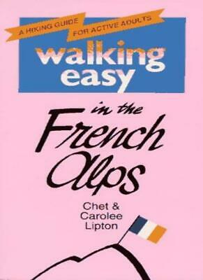 Walking Easy in the French Alps By Chet Lipton, Carolee Lipton