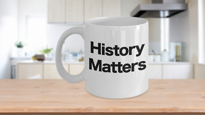 History Matters Mug White Coffee Cup Funny Gift for US World Ancient Professor T