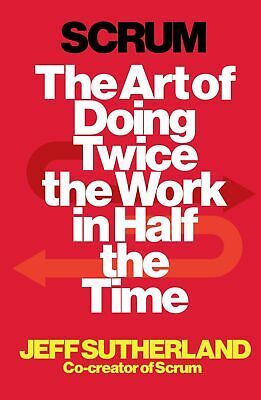 Scrum: The Art of Doing Twice the Work in  by Jeff Sutherland New Paperback Book