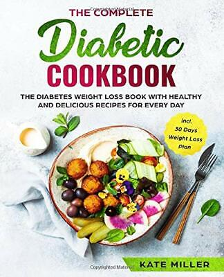 The Complete Diabetic Cookbook: The Diabetes W by Kate Miller New Paperback Book
