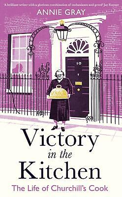 Victory in the Kitchen: The Life of Churchill's by Annie Gray New Hardcover Book