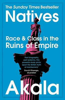 Natives Race and Class in the Ruins of Empire - The  by Akala New Paperback Book