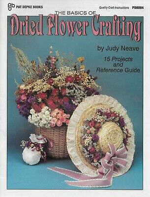 The Basics of Dried Flower Crafting 15 Projects and Reference Guide Book Neave