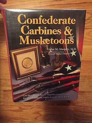 CONFEDERATE CARBINES & MUSKETOONS, CAVALRY SMALL ARMS By John M. Murphy