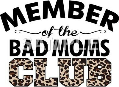 Bad Moms Club iron on or sublimation transfer (choice of 1)