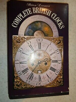 The Complete British Clocks Book  By Brian Loomes