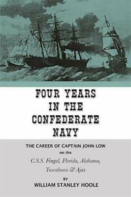 Four Years in the Confederate Navy: The Career , Hoole, Stanley,,