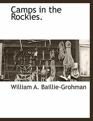 Camps in the Rockies., Baillie-Grohman, A. 9781117875385 Fast Free Shipping,,