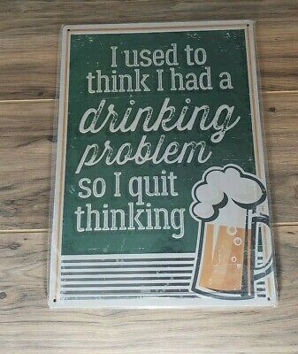 """I Used To Think I had a Drinking Problem So I Quit Thinking 12/"""" x 17/"""" Metal Sign"""
