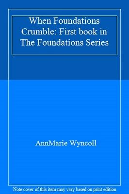 When Foundations Crumble: First book in The Foundations Series By AnnMarie Wync