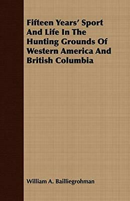 Fifteen Years' Sport And Life In The Hunting Gr. Bailliegrohman, A..#