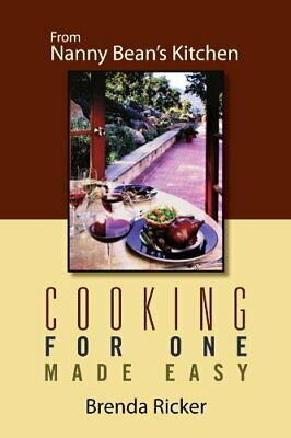 Cooking for One Made Easy: From Nanny Bean's Kitchen.by Ricker, Brenda New.#