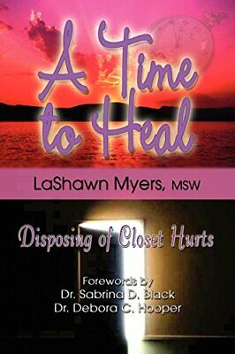 A Time to Heal: Disposing of Closet Hurts. Myers, LaShawn 9781933972176 New.#