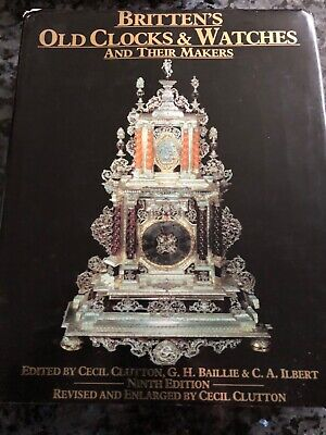 Britten's Old Clocks & Watches And Their Makers 9th Edition 1989