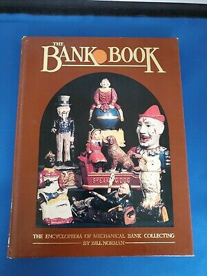 The Bank Book : The Encyclopedia Of Mechanical Bank Collecting Bill Norman