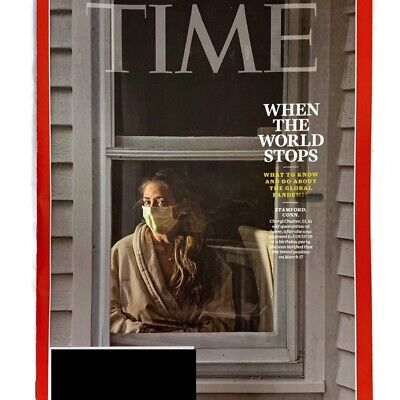 Time Magazine March 30, 2020 When the World Stops What To Know Global Pandemic