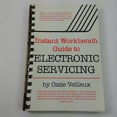 Instant Workbench Guide to Electronic Servicing by Ozzie Veilleux 1981
