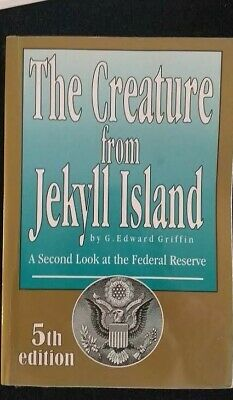 The Creature from Jekyll Island : A Second Look at the Federal Reserve by G....