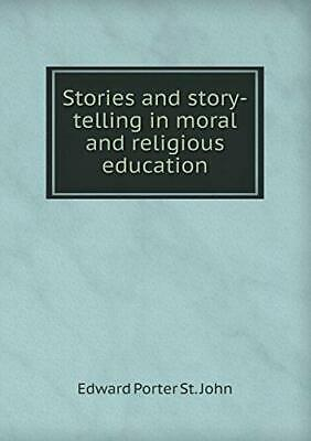 Stories and story-telling in moral and religious education.by John, St. New.#