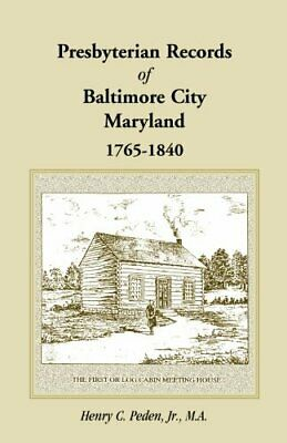 Presbyterian Records of Baltimore City, Maryland, 1765-1840.by Peden, C. New.#