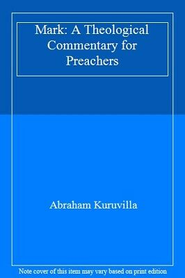 Mark: A Theological Commentary for Preachers.by Kuruvilla, Abraham New.#*=