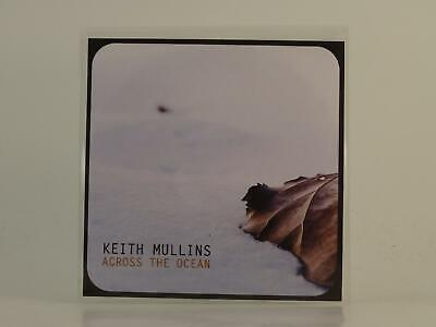 KEITH MULLINS, ACROSS THE OCEAN, EX/EX, 1 Track, Promo CD Single, Picture Sleeve