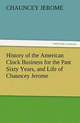 History of the American Clock Business for the . Jerome, Ch.#*=
