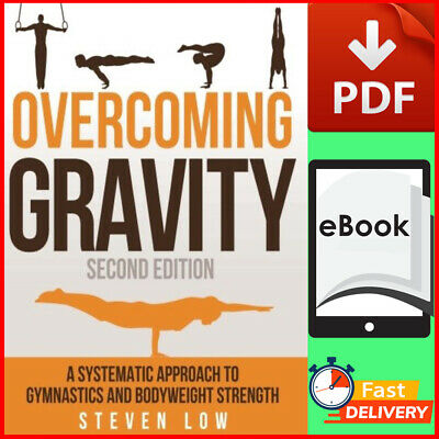Overcoming Gravity: A Systematic Approach to Gymnastics and Bodyweight ✔️[P.D.F]