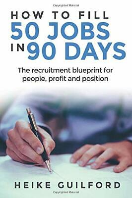 How To Fill 50 Jobs In 90 Days: The recruitment blueprint for people, profit<|
