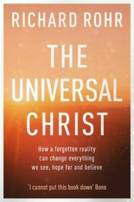 The Universal Christ: How a Forgotten Reality Can Change Everything We...[P.D.F]