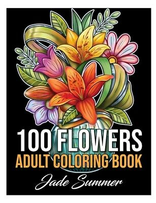 100 Flowers: An Adult Coloring Book with Bouquets, Wreaths, Swirls, Patterns,...