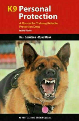 K9 Personal Protection: Manual for Training Reliable Protection Dogs...[P.D.F]