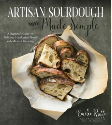 Artisan Sourdough Made Simple by Emilie Raff Fast Delivery P.D.F