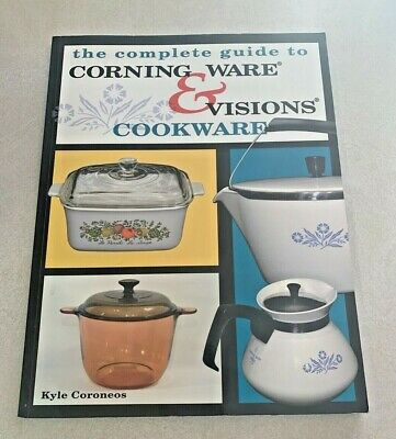 2006 The Complete Guide To Corning Ware & Visions Cookware 144 Pages