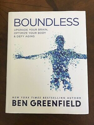 Boundless : Upgrade Your Brain, Optimize Your Body and Defy Aging by Ben...