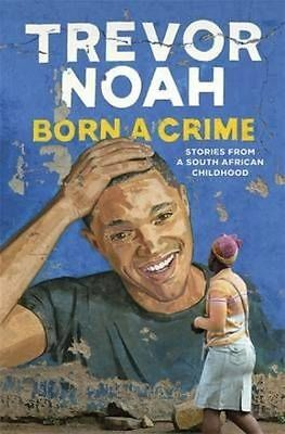 Born a Crime: Stories from a South African Childhood by Trevor Noah (Paperback,