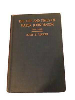 The Life and Times of Major John Mason of Connecticut by Louis Mason 1935 1st Ed