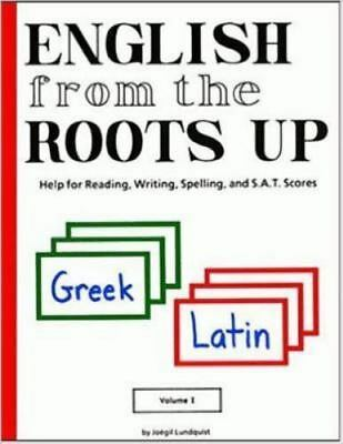 English from the Roots Up: Help for Reading, Writing, Spelling, and S.A.T. Scor