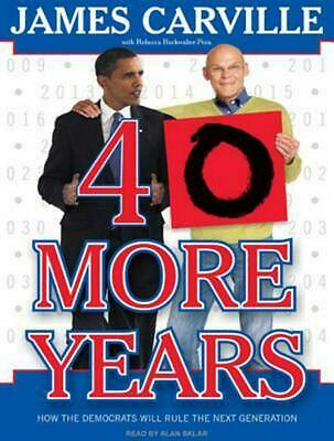 40 More Years: How the Democrats Will Rule the Next Generation by James Carville