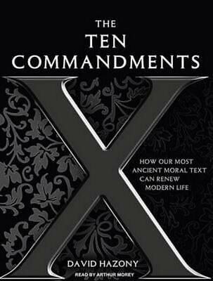 The Ten Commandments: How Our Most Ancient Moral Text Can Renew Modern Life by D
